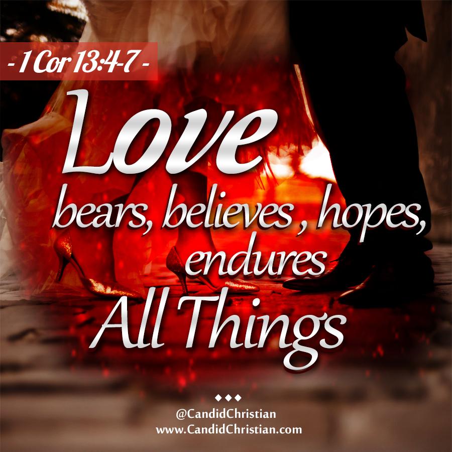Love… Bears, Believes, Hopes, Endures ALL THINGS