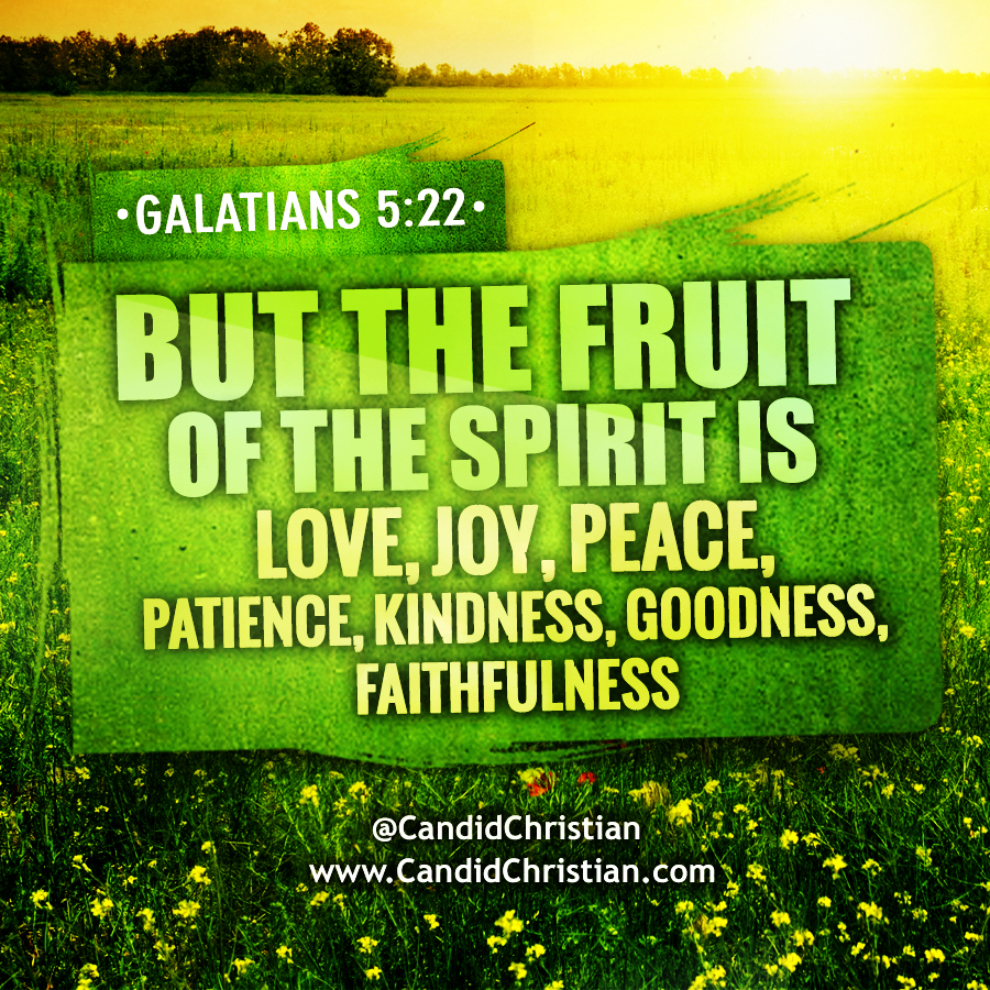 But the fruit of the Spirit is love, joy, peace