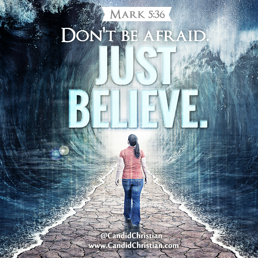 Don't be afraid. Just believe.