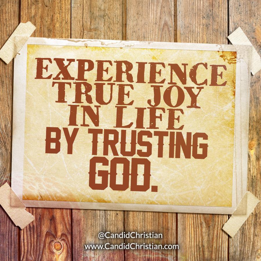 Experience True Joy in Life by Trusting God