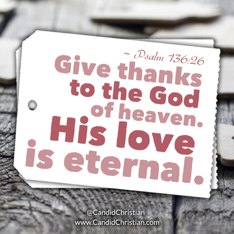 Give thanks to the God of heaven.