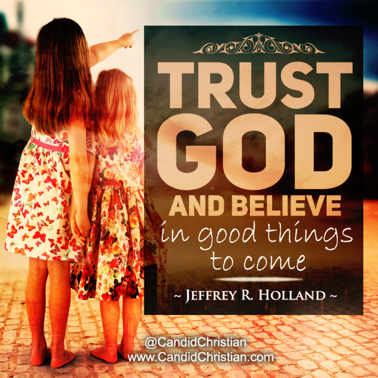 Trust God and believe in good things
